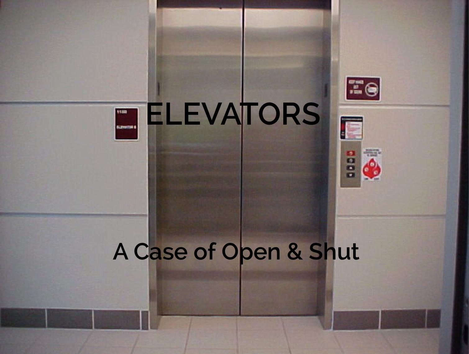 Elevators:  A Case of Open & Shut